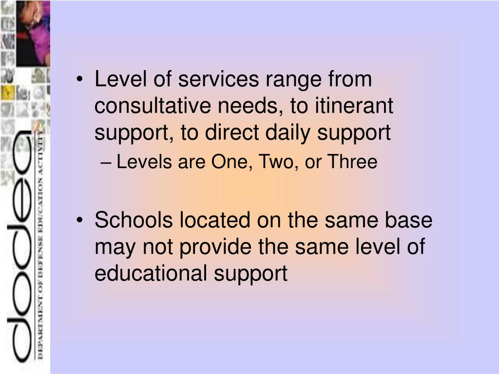 Level of services range from consultative needs, to itinerant support, to direct daily support