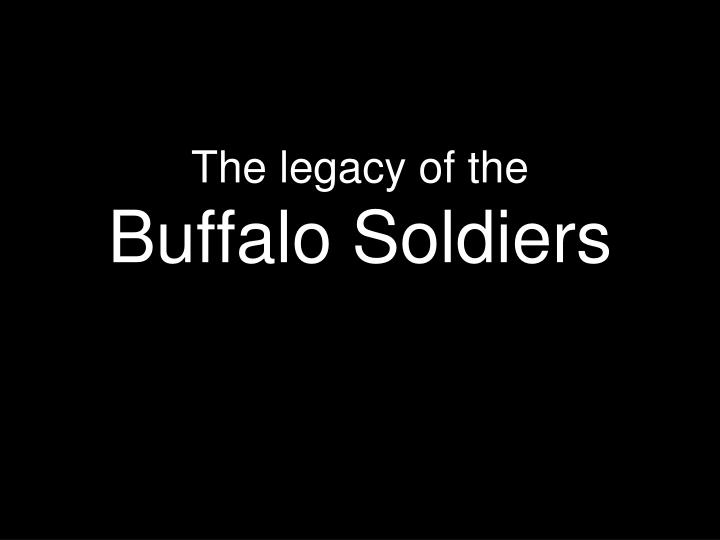 The legacy of the buffalo soldiers l.jpg