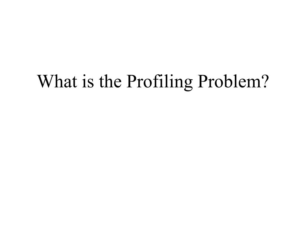 What is the Profiling Problem?
