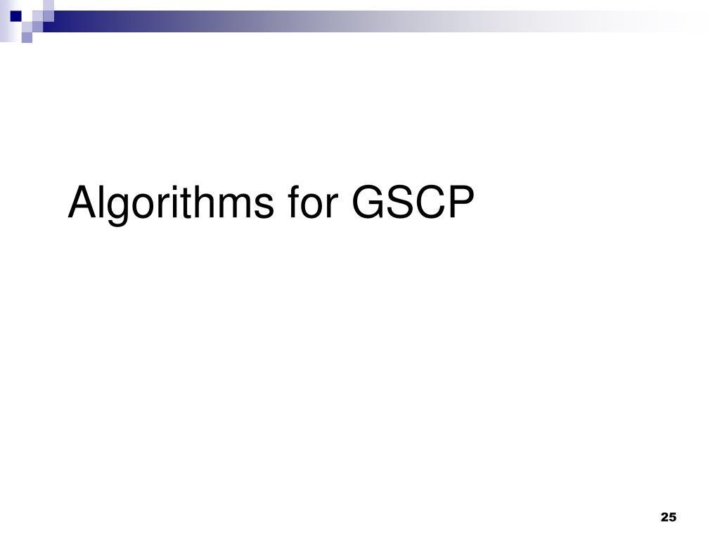 Algorithms for GSCP