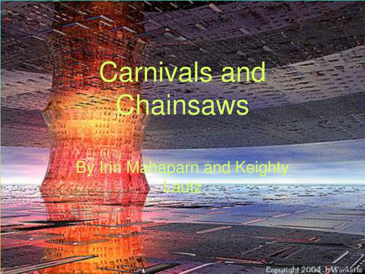 Carnivals and chainsaws