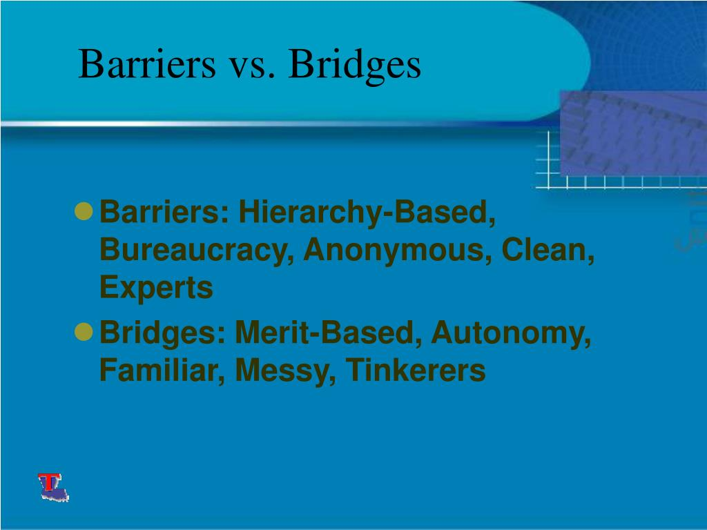 Barriers vs. Bridges