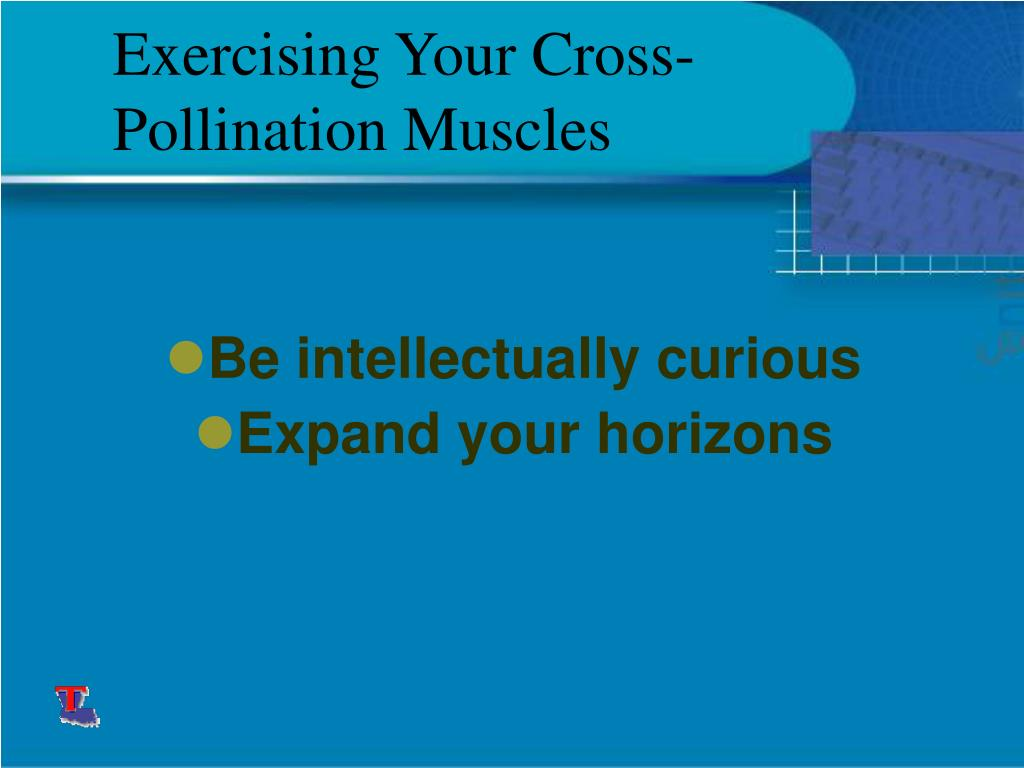 Exercising Your Cross-Pollination Muscles
