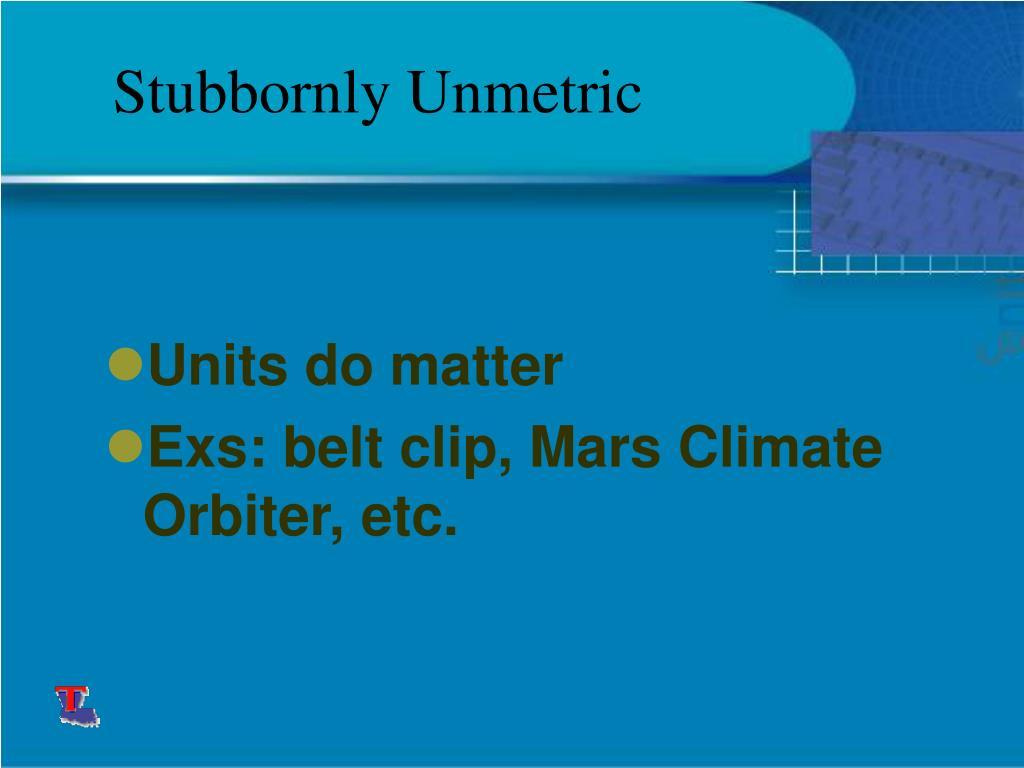 Stubbornly Unmetric