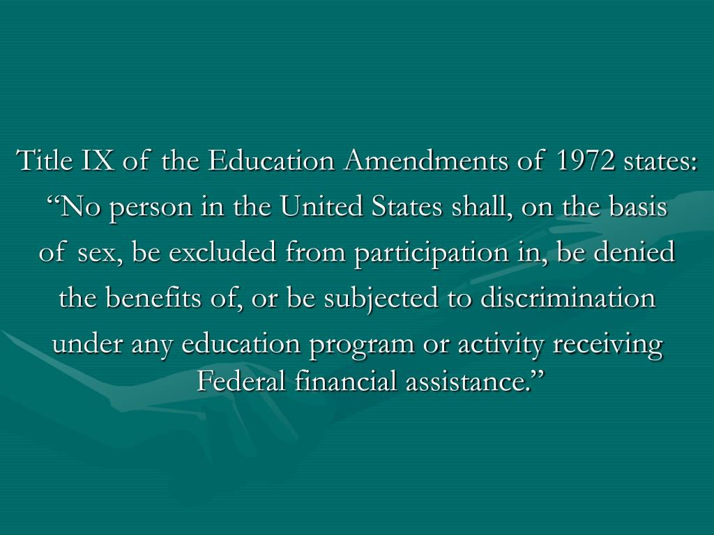 Title IX of the Education Amendments of 1972 states: