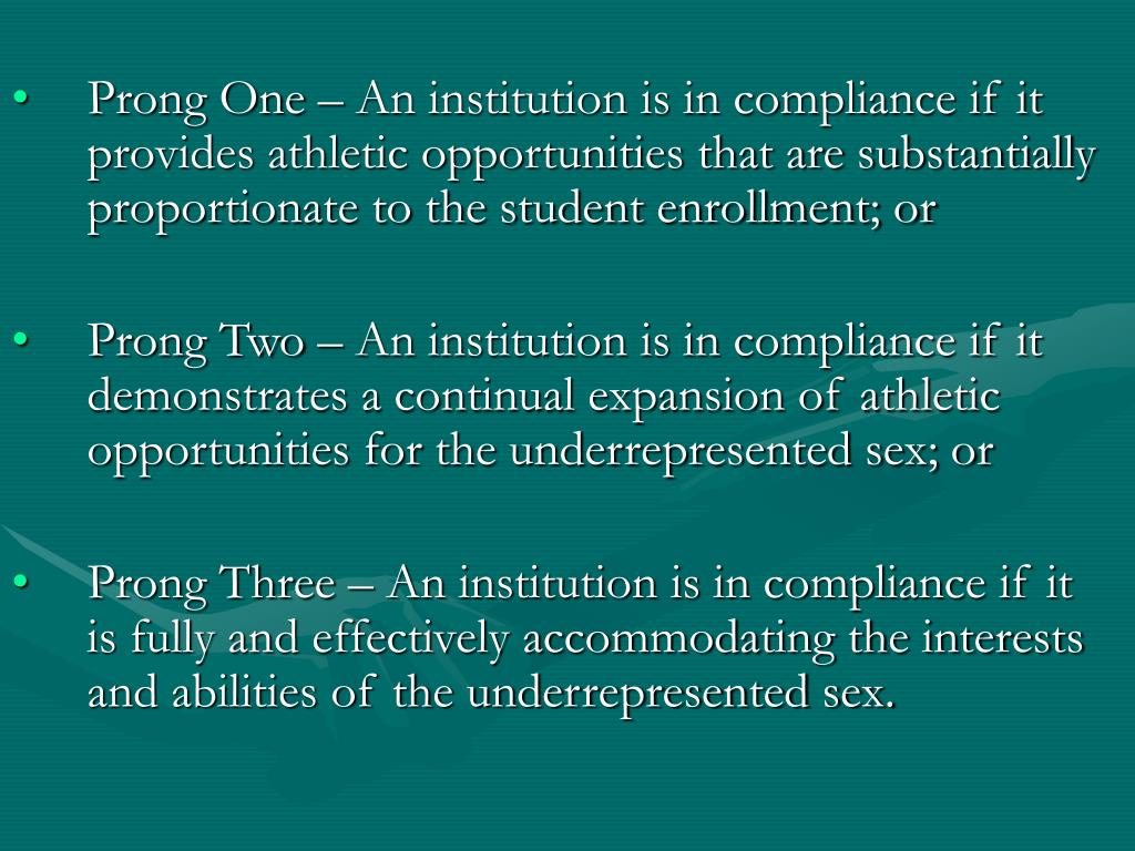 Prong One – An institution is in compliance if it provides athletic opportunities that are substantially proportionate to the student enrollment; or
