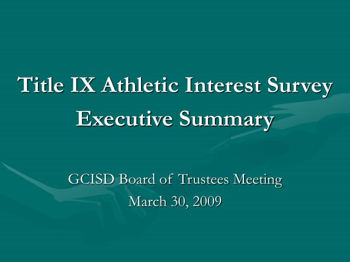 Title ix athletic interest survey executive summary gcisd board of trustees meeting march 30 2009