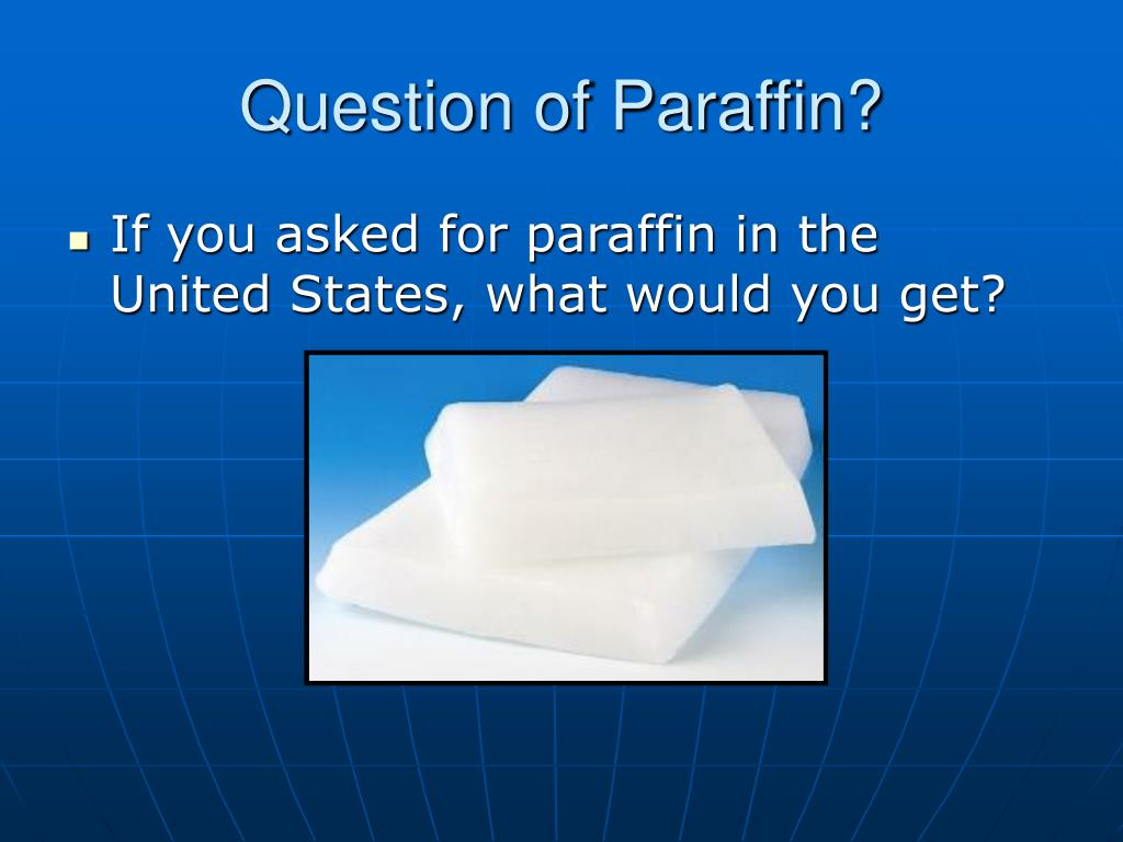 Question of Paraffin?
