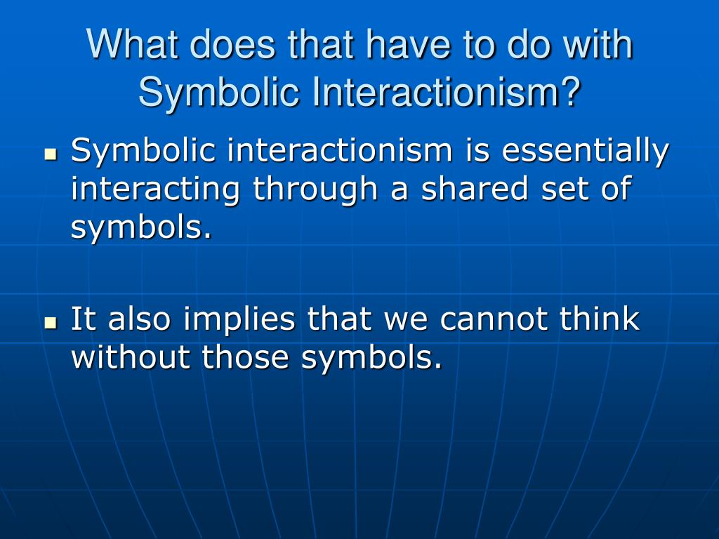 What does that have to do with Symbolic Interactionism?