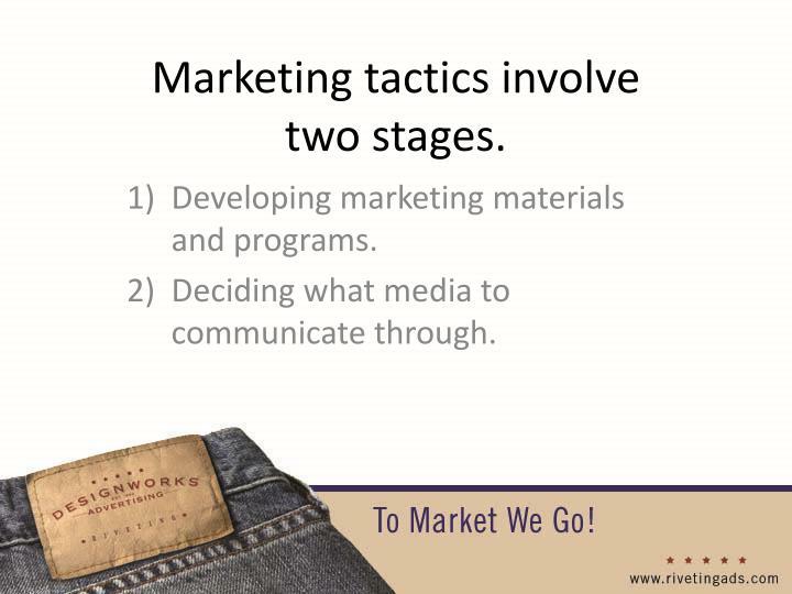 Marketing tactics involve