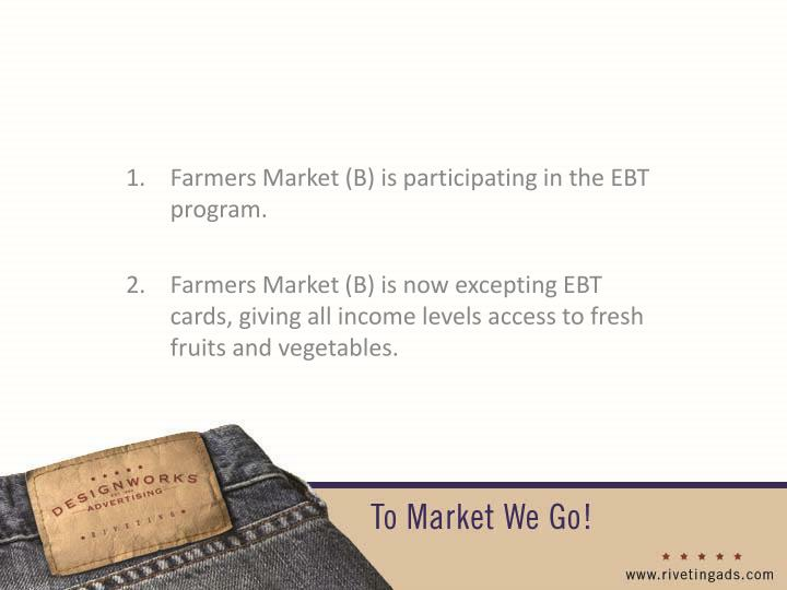 Farmers Market (B) is participating in the EBT program.