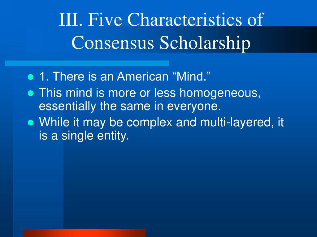 III. Five Characteristics of Consensus Scholarship