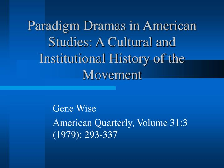 Paradigm dramas in american studies a cultural and institutional history of the movement