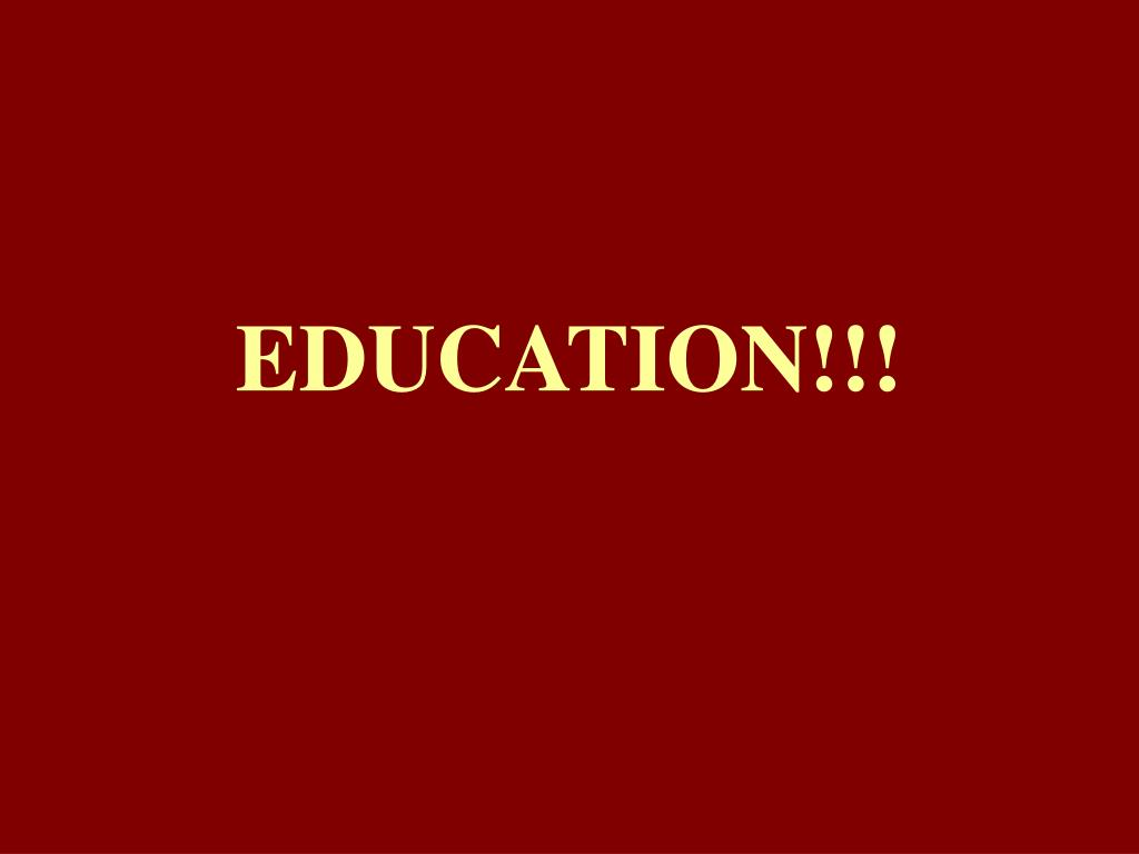 EDUCATION!!!
