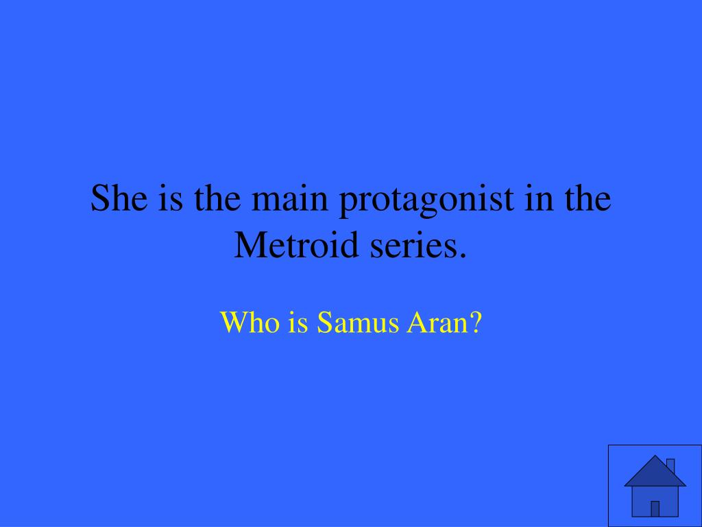 She is the main protagonist in the Metroid series.