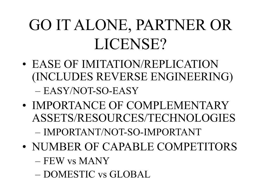 GO IT ALONE, PARTNER OR LICENSE?