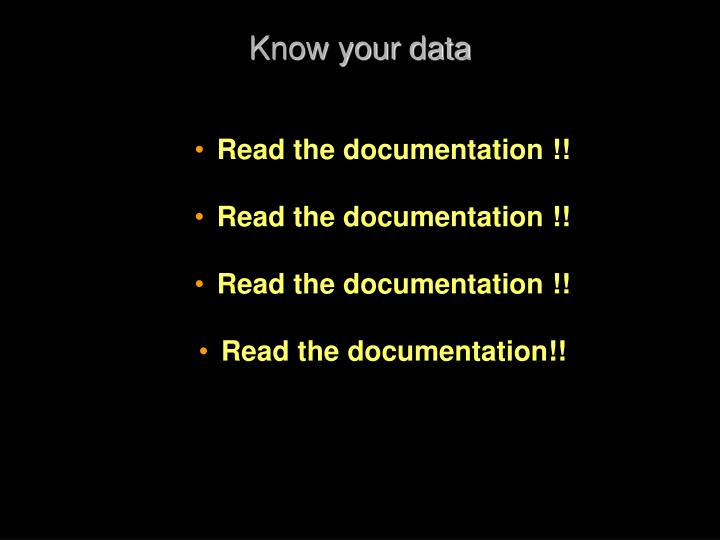 Know your data