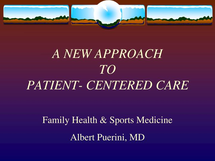 A new approach to patient centered care