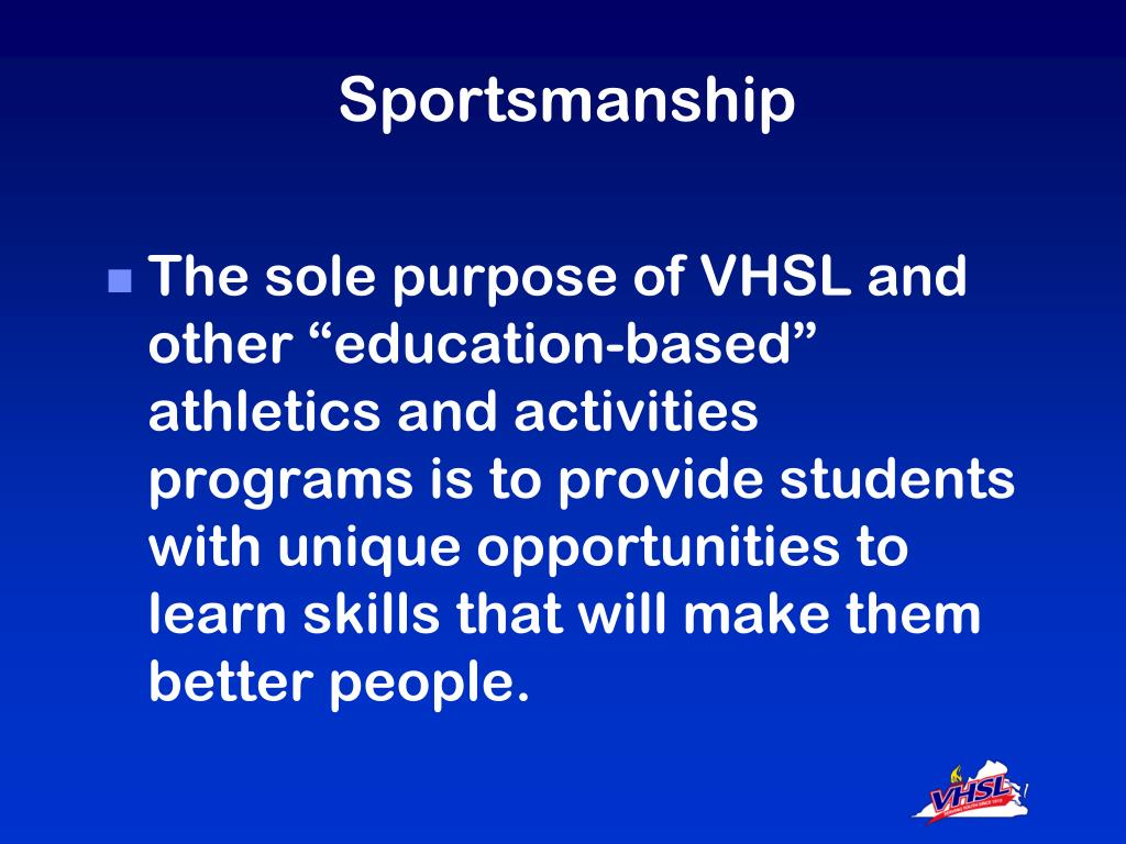 "The sole purpose of VHSL and other ""education-based"" athletics and activities programs is to provide students with unique opportunities to learn skills that will make them better people."