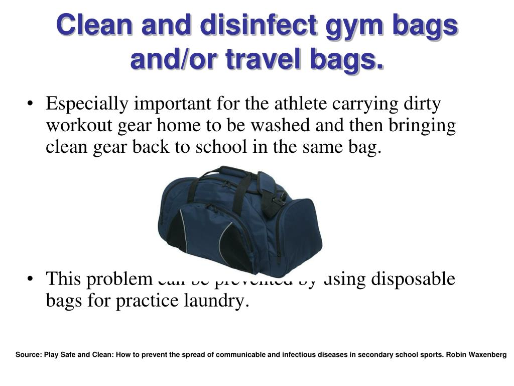 Clean and disinfect gym bags and/or travel bags.
