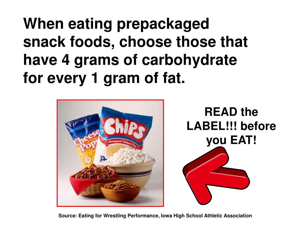 When eating prepackaged snack foods, choose those that have 4 grams of carbohydrate for every 1 gram of fat.