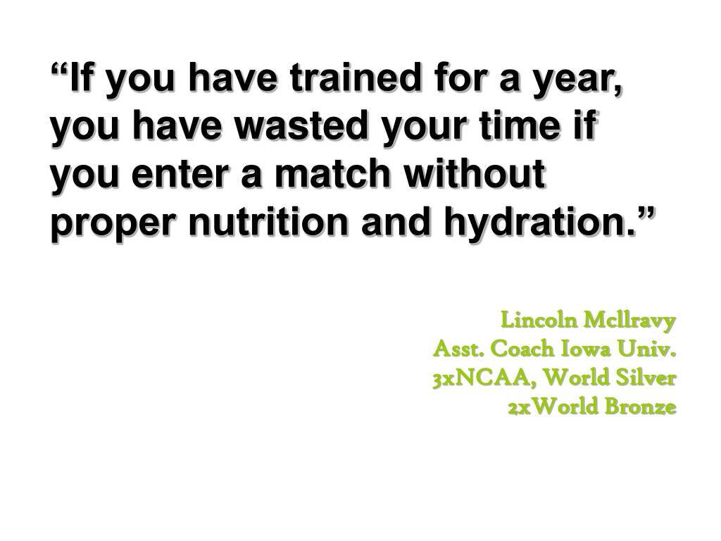 """If you have trained for a year, you have wasted your time if you enter a match without proper nutrition and hydration."""