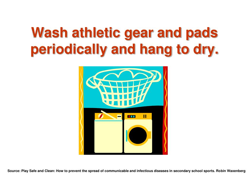 Wash athletic gear and pads periodically and hang to dry.