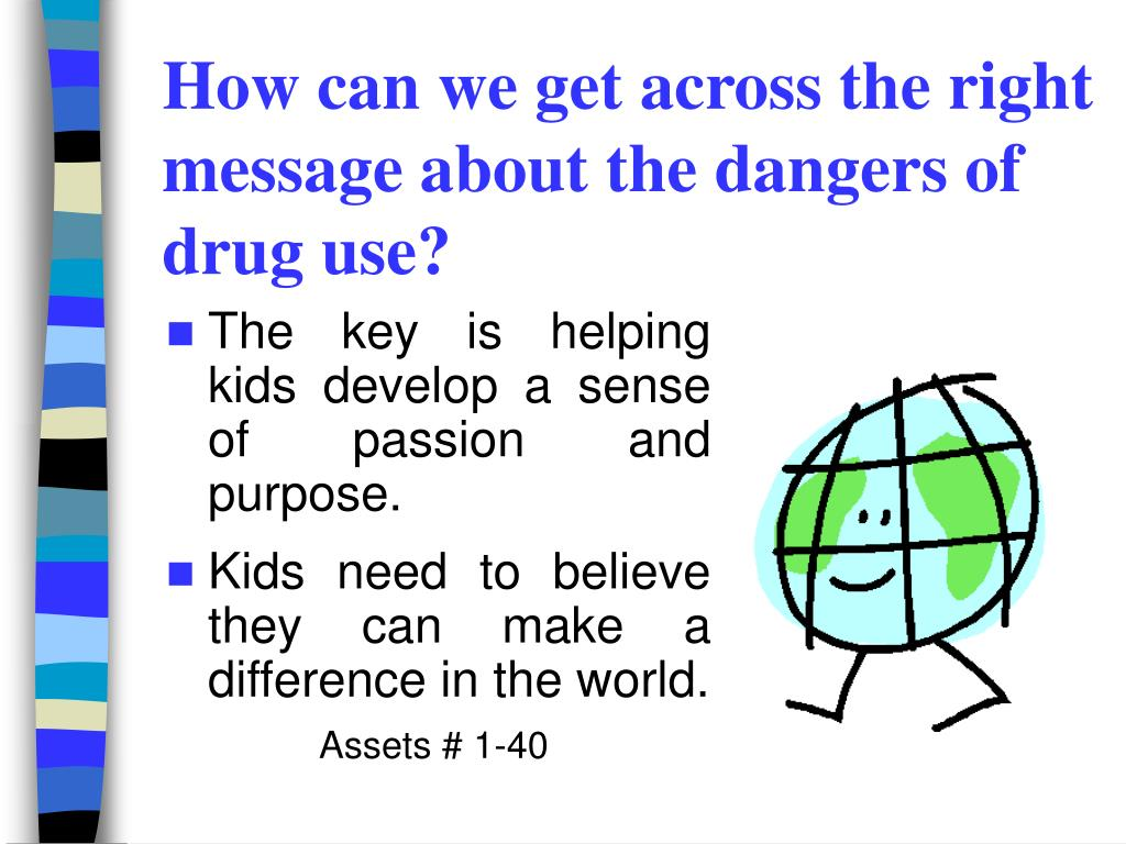 How can we get across the right message about the dangers of drug use?