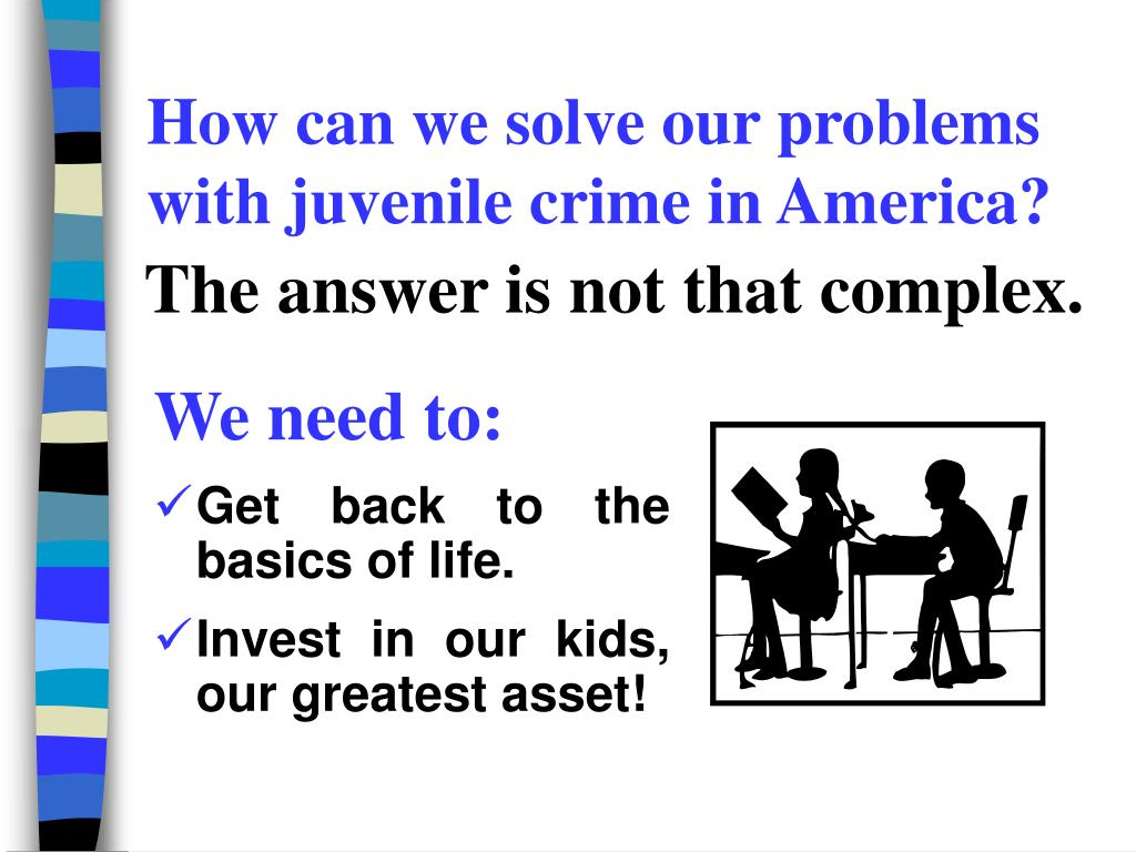 How can we solve our problems with juvenile crime in America?