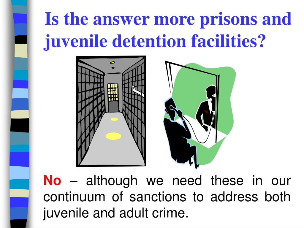 Is the answer more prisons and juvenile detention facilities?