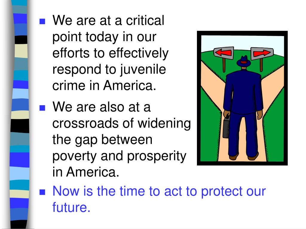 We are at a critical point today in our efforts to effectively respond to juvenile crime in America.