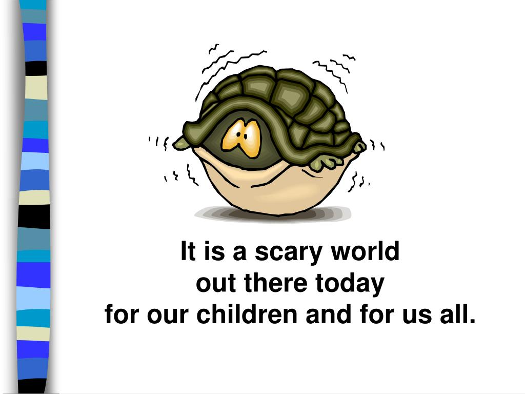 It is a scary world