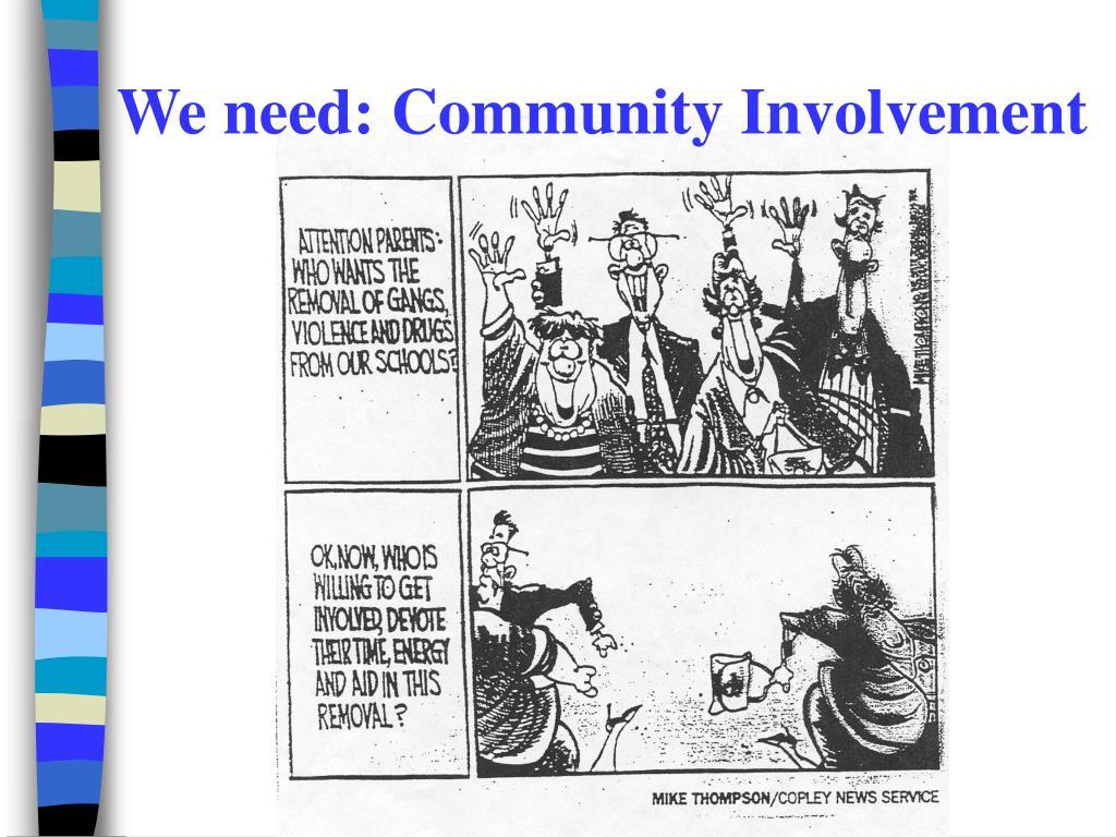 We need: Community Involvement