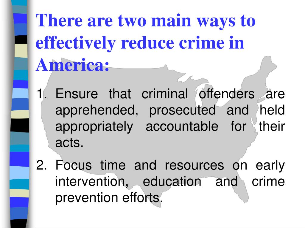 There are two main ways to effectively reduce crime in America: