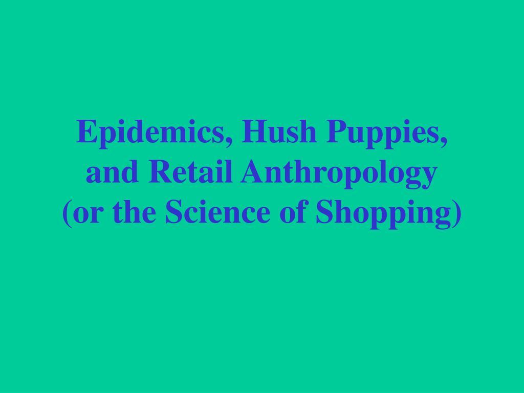 Epidemics, Hush Puppies,