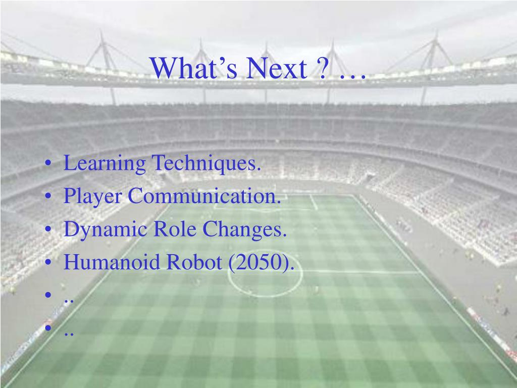 What's Next ? …