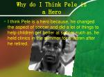 why do i think pele is a hero