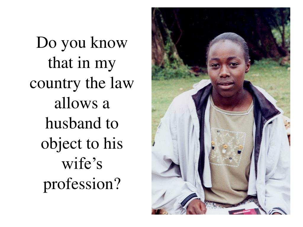 Do you know that in my country the law allows a husband to object to his wife's profession?