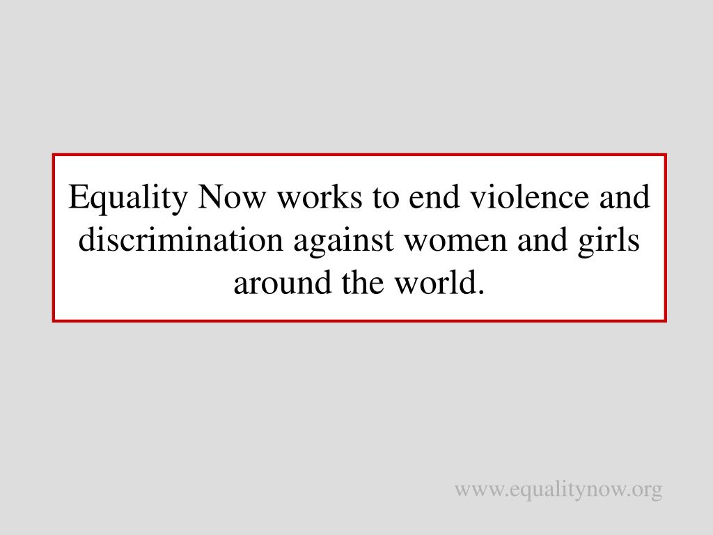 Equality Now works to end violence and discrimination against women and girls around the world.