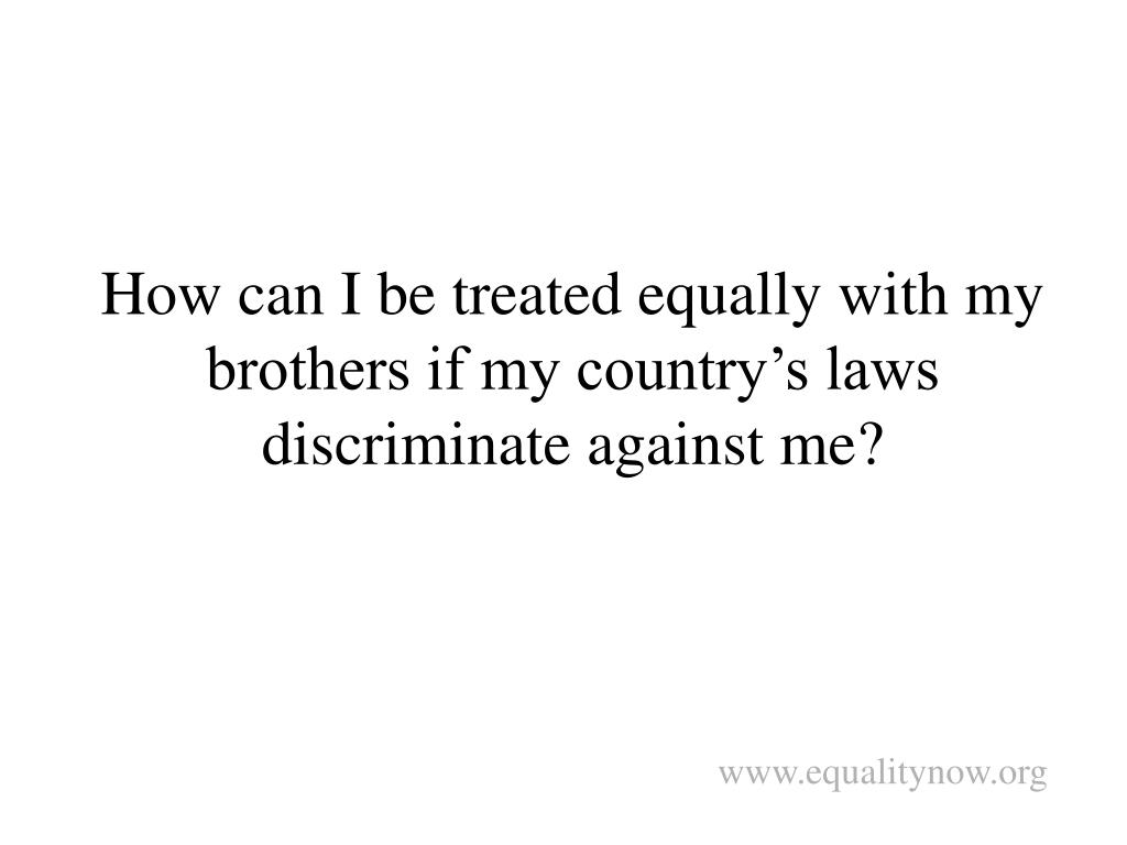 How can I be treated equally with my brothers if my country's laws discriminate against me?