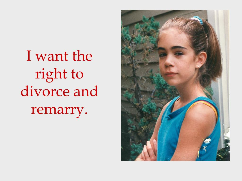 I want the right to divorce and remarry.