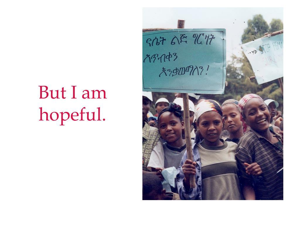 But I am hopeful.