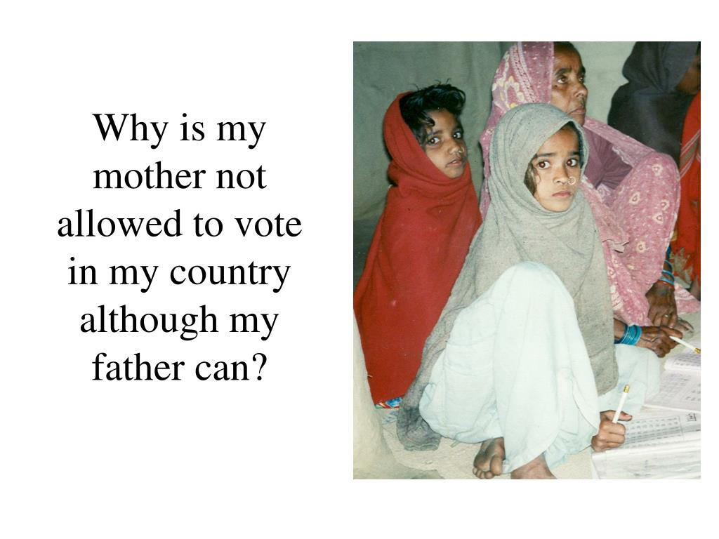Why is my mother not allowed to vote in my country although my father can?