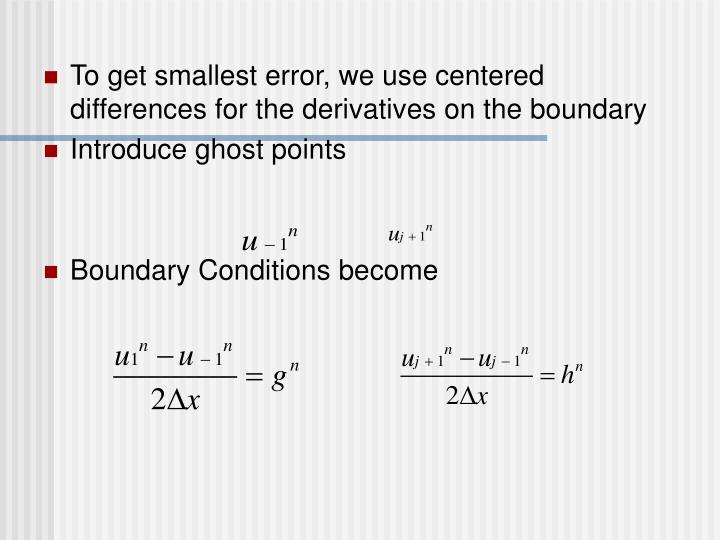 To get smallest error, we use centered differences for the derivatives on the boundary