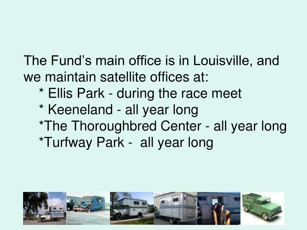 The Fund's main office is in Louisville, and we maintain satellite offices at: