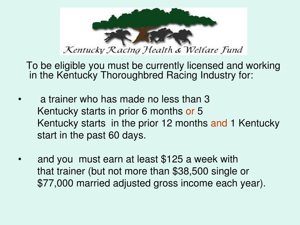 To be eligible you must be currently licensed and working in the Kentucky Thoroughbred Racing Industry for: