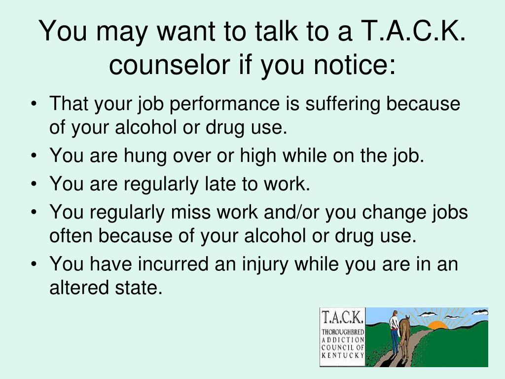 You may want to talk to a T.A.C.K. counselor if you notice: