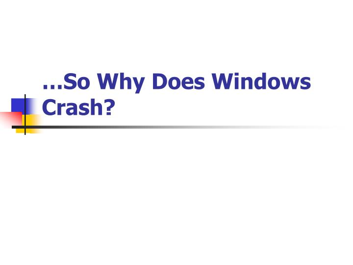 …So Why Does Windows Crash?