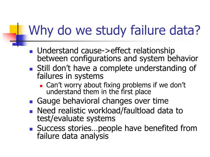Why do we study failure data