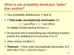 when is one probability distribution better than another